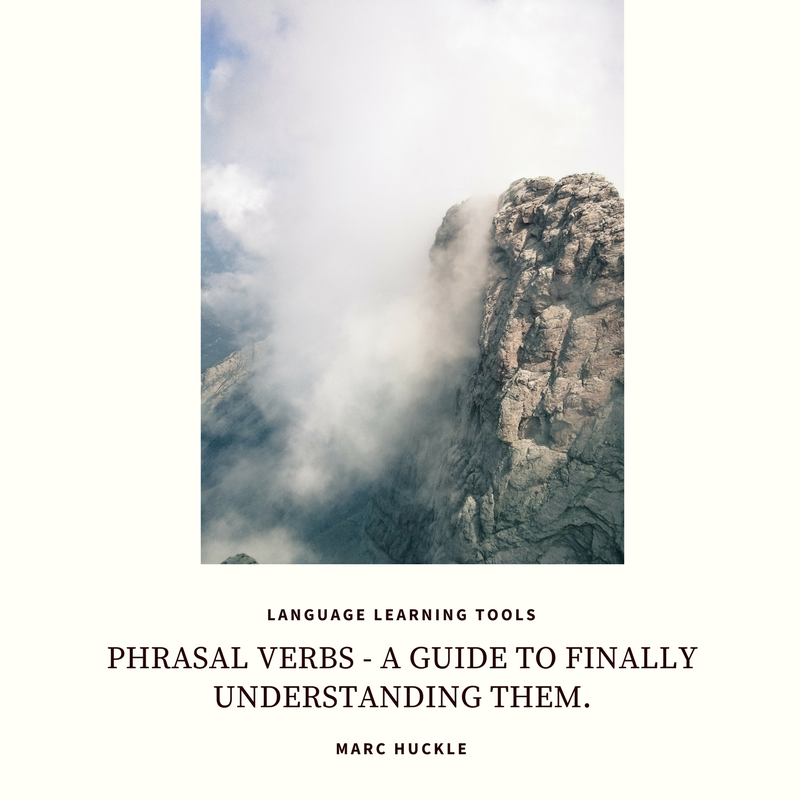PHRASAL VERBS - A GUIDE TO FINALLY UNDERSTANDING THEM.