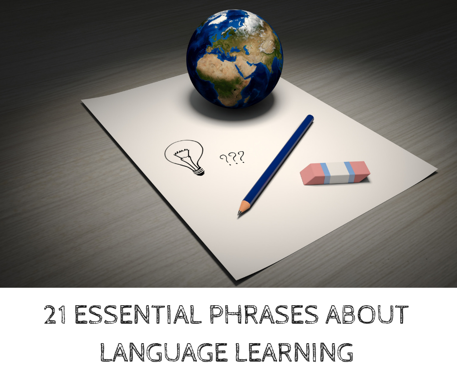 21 ESSENTIAL PHRASES ABOUT LANGUAGE LEARNING