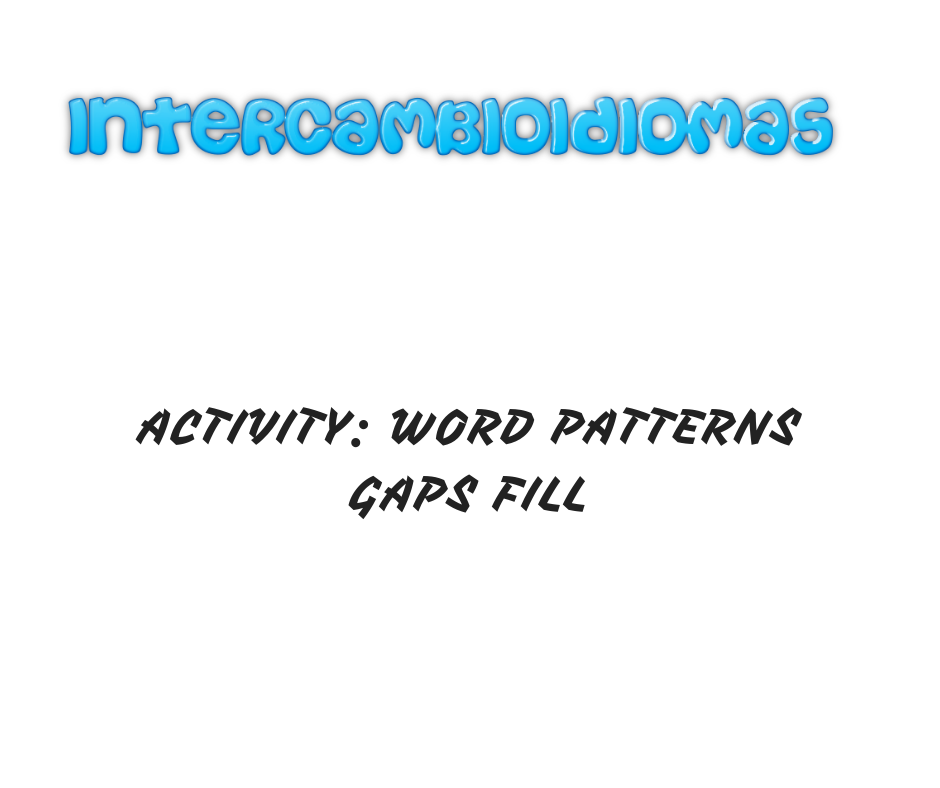 ACTIVITY- WORD PATTERNS GAPS FILL