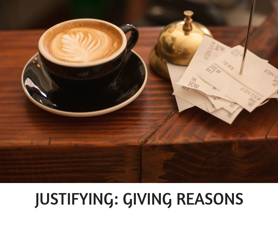 JUSTIFYING- GIVING REASONS