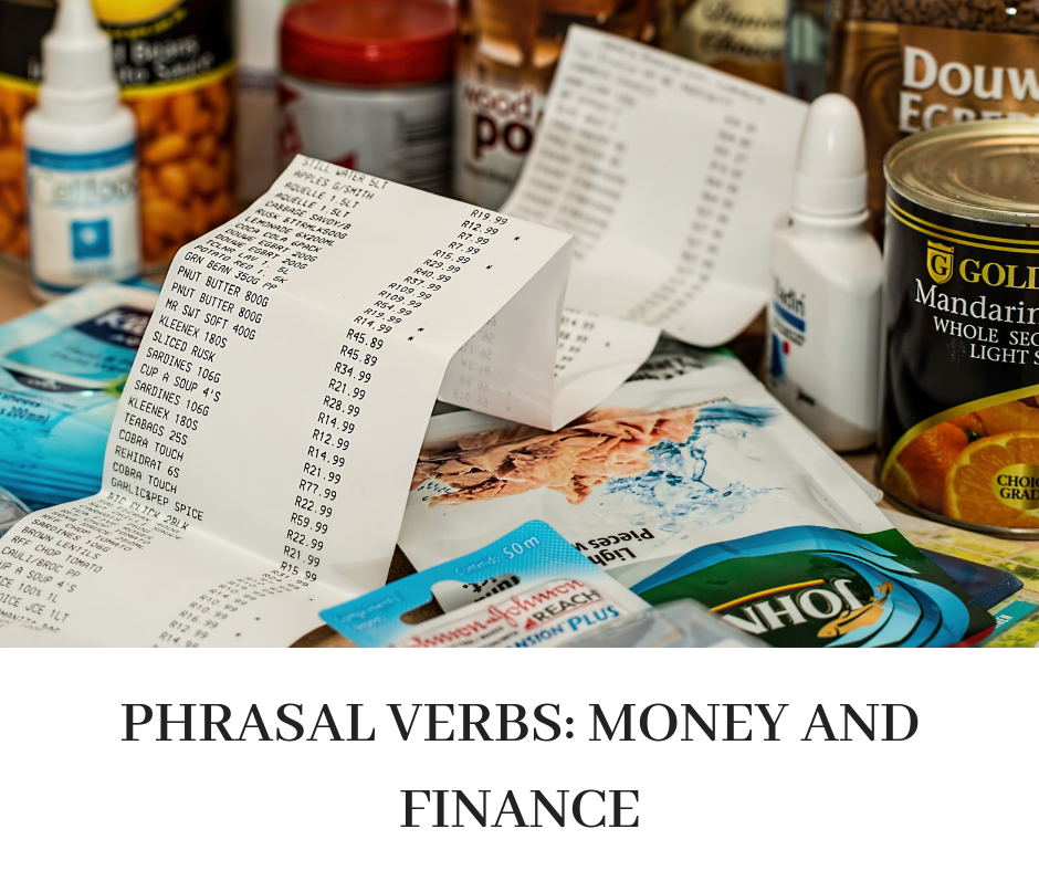 PHRASAL VERBS- MONEY AND FINANCE